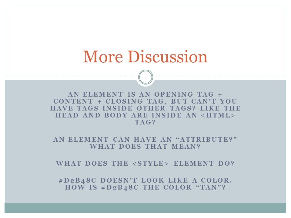 AN ELEMENT IS AN OPENING TAG + CONTENT + CLOSING TAG, BUT CAN'T YOU HAVE TAGS INSIDE OTHER TAGS.