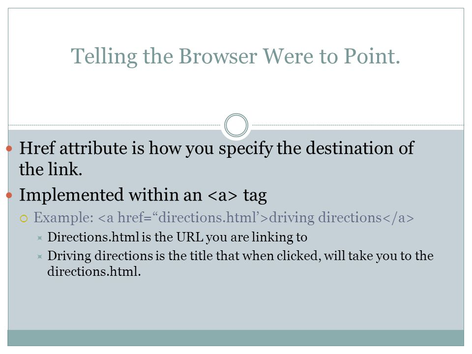 Telling the Browser Were to Point. Href attribute is how you specify the destination of the link.