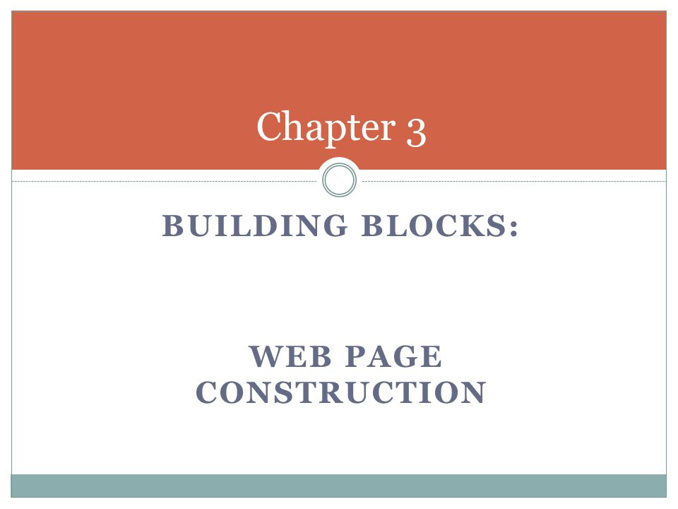BUILDING BLOCKS: WEB PAGE CONSTRUCTION Chapter 3