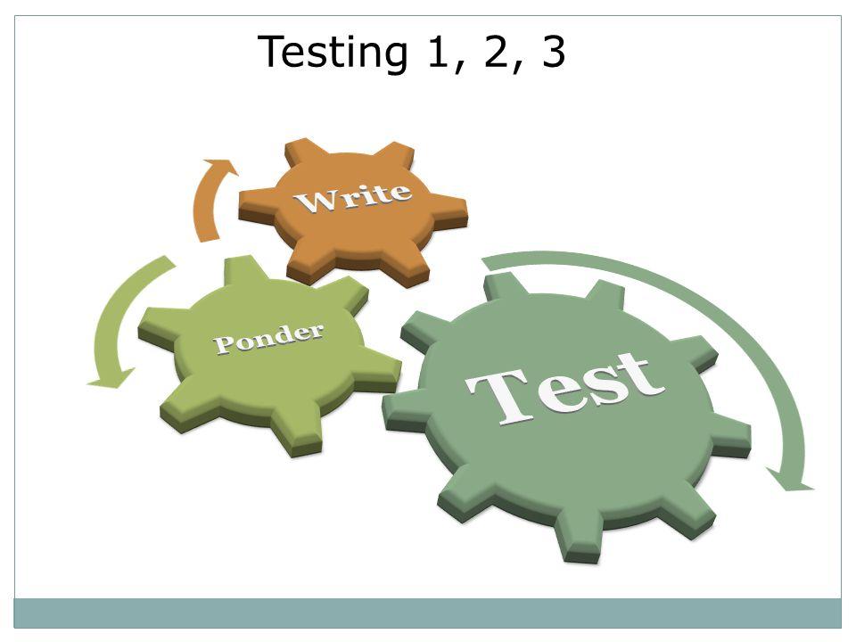 Testing 1, 2, 3