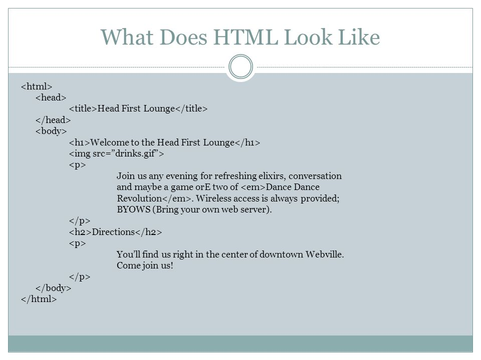What Does HTML Look Like Head First Lounge Welcome to the Head First Lounge Join us any evening for refreshing elixirs, conversation and maybe a game orE two of Dance Dance Revolution.