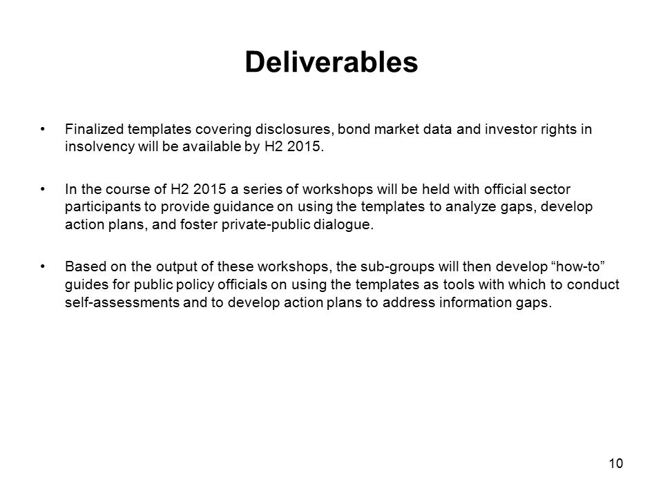 Deliverables Finalized templates covering disclosures, bond market data and investor rights in insolvency will be available by H2 2015.