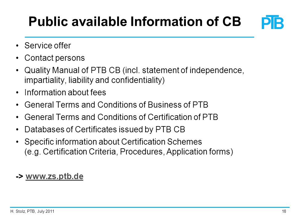 H. Stolz, PTB, July 201118 Public available Information of CB Service offer Contact persons Quality Manual of PTB CB (incl. statement of independence,