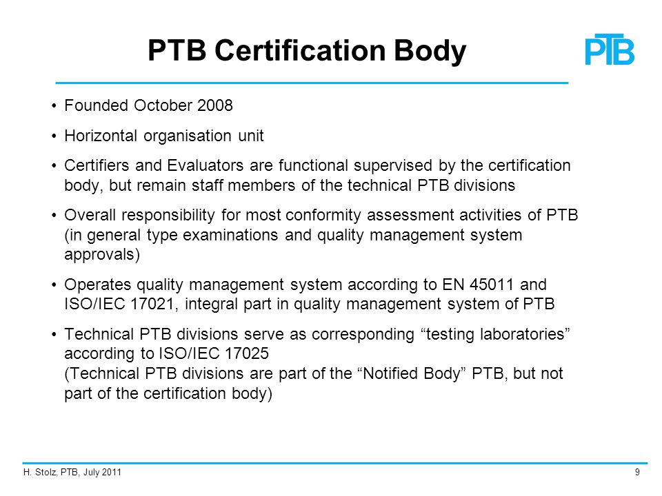 H. Stolz, PTB, July 20119 PTB Certification Body Founded October 2008 Horizontal organisation unit Certifiers and Evaluators are functional supervised