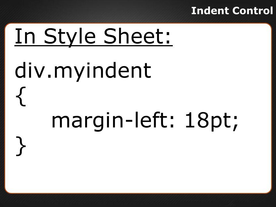 Indent Control In Style Sheet: div.myindent { margin-left: 18pt; }