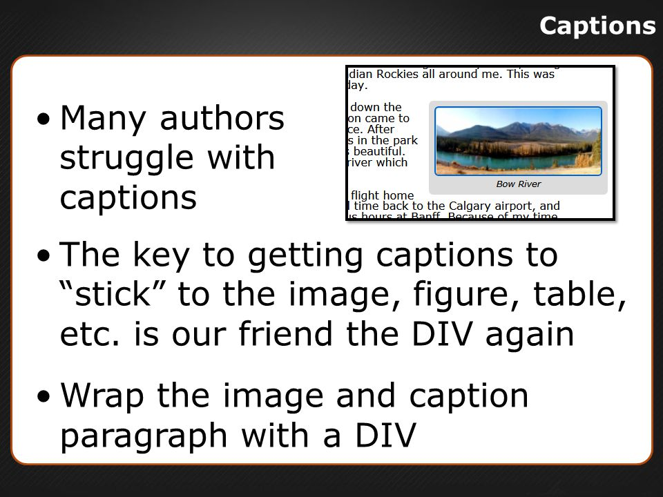 Many authors struggle with captions The key to getting captions to stick to the image, figure, table, etc.