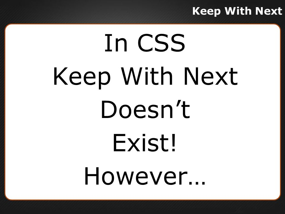 In CSS Keep With Next Doesn't Exist! However…