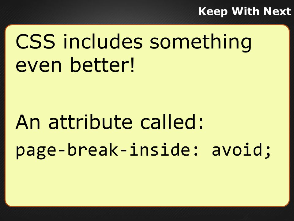Keep With Next CSS includes something even better! An attribute called: page-break-inside: avoid;