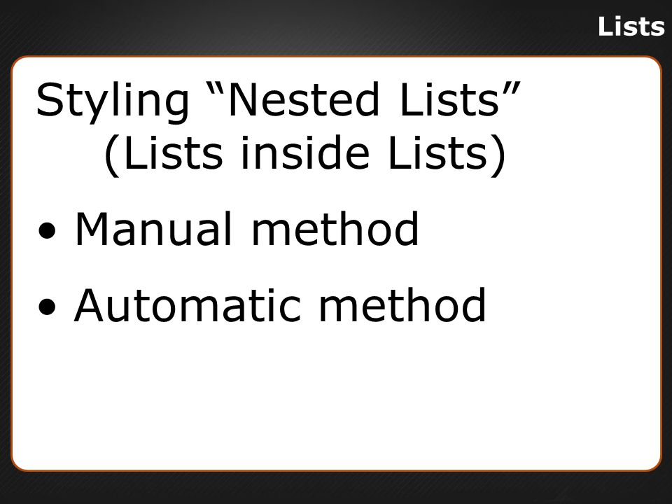 Lists Manual Styling Create UL or OL styles for your various lists and sub- lists Apply them manually to the list elements