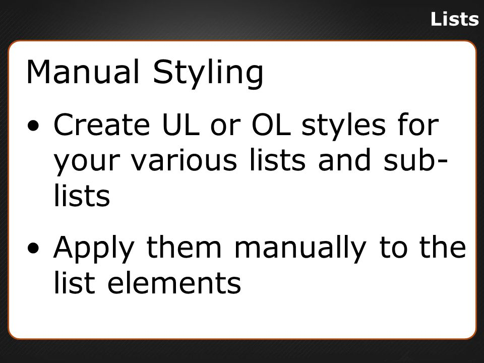 Lists New Styles ol.Level1 {list-style-type: decimal;} ol.Level2 {list-style-type: upper-alpha;} ol.Level3 {list-style-type: upper-roman;}