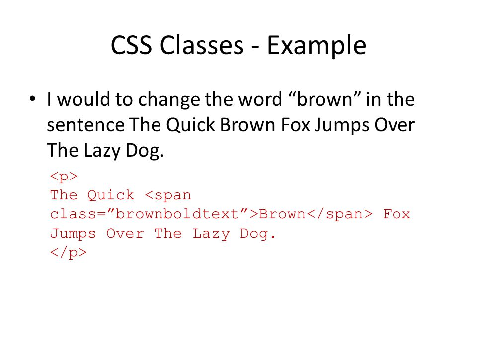 CSS Classes - Example I would to change the word brown in the sentence The Quick Brown Fox Jumps Over The Lazy Dog.