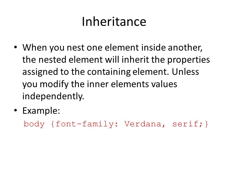 Inheritance When you nest one element inside another, the nested element will inherit the properties assigned to the containing element.
