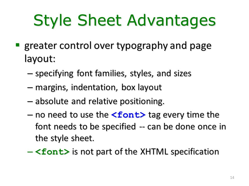 14 Style Sheet Advantages  greater control over typography and page layout: – specifying font families, styles, and sizes – margins, indentation, box