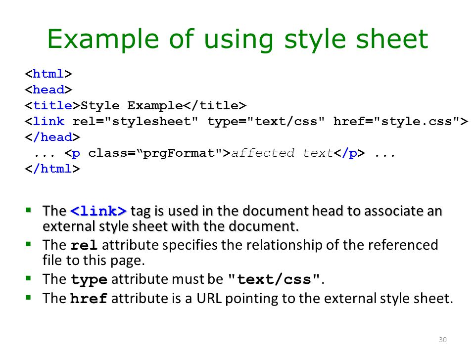 30 Example of using style sheet  The tag is used in the document head to associate an external style sheet with the document.  The rel attribute spe