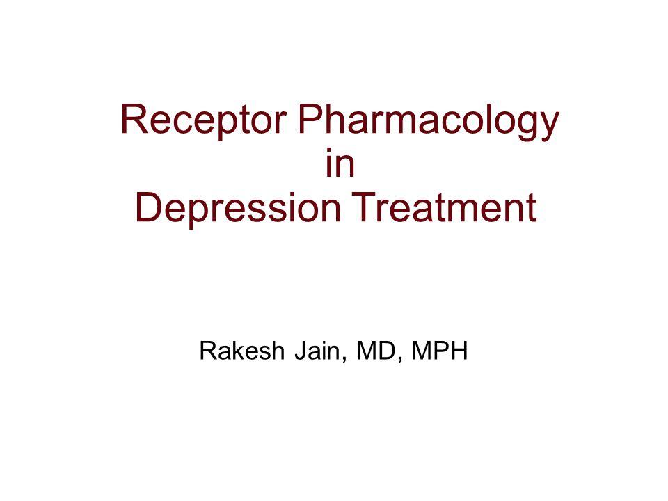 Receptor Pharmacology in Depression Treatment Rakesh Jain, MD, MPH