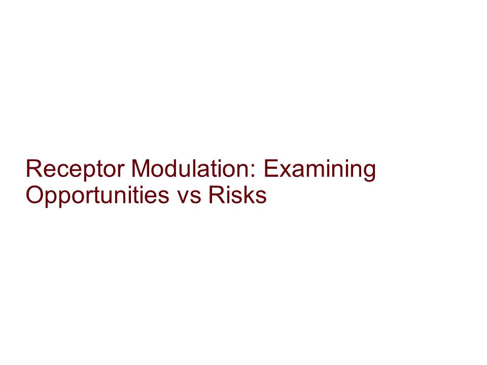 Receptor Modulation: Examining Opportunities vs Risks