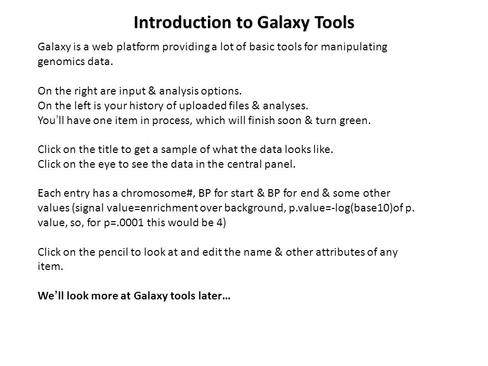Galaxy is a web platform providing a lot of basic tools for manipulating genomics data.