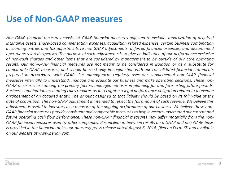 3 Use of Non-GAAP measures Non-GAAP financial measures consist of GAAP financial measures adjusted to exclude: amortization of acquired intangible assets, share-based compensation expenses, acquisition related expenses, certain business combination accounting entries and tax adjustments re non-GAAP adjustments: deferred financial expenses; and discontinued operations related expenses.