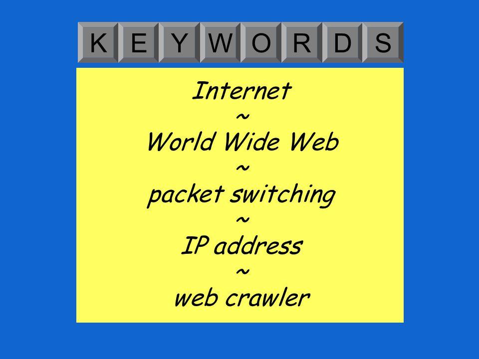 K EYWORDS Internet ~ World Wide Web ~ packet switching ~ IP address ~ web crawler