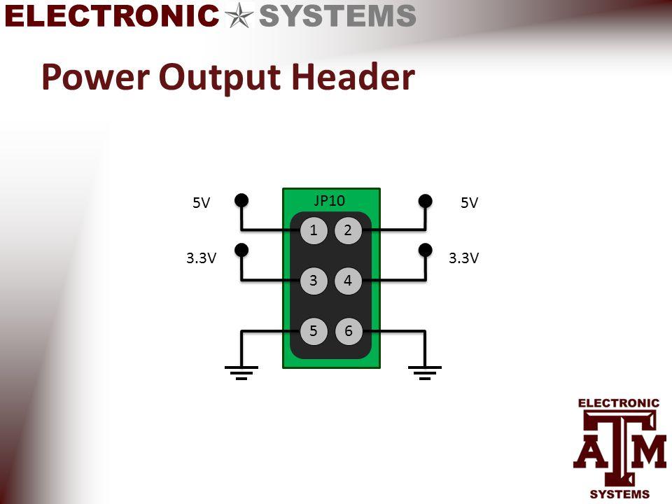 ELECTRONIC SYSTEMS Power Output Header 1 3 5 JP10 2 4 6 5V 3.3V 5V 3.3V