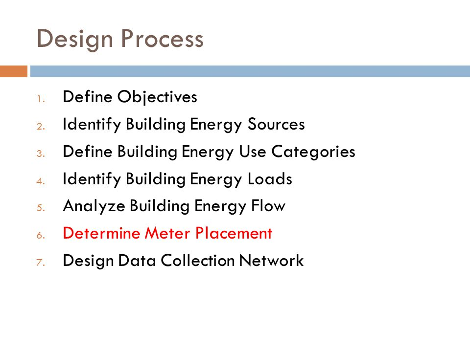 Design Process 1. Define Objectives 2. Identify Building Energy Sources 3. Define Building Energy Use Categories 4. Identify Building Energy Loads 5.