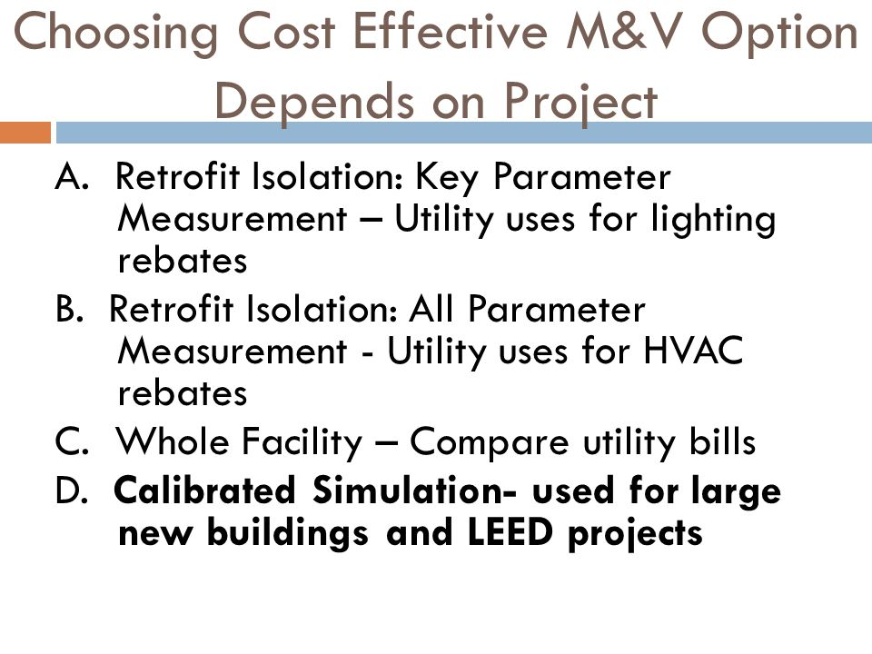 Choosing Cost Effective M&V Option Depends on Project A.