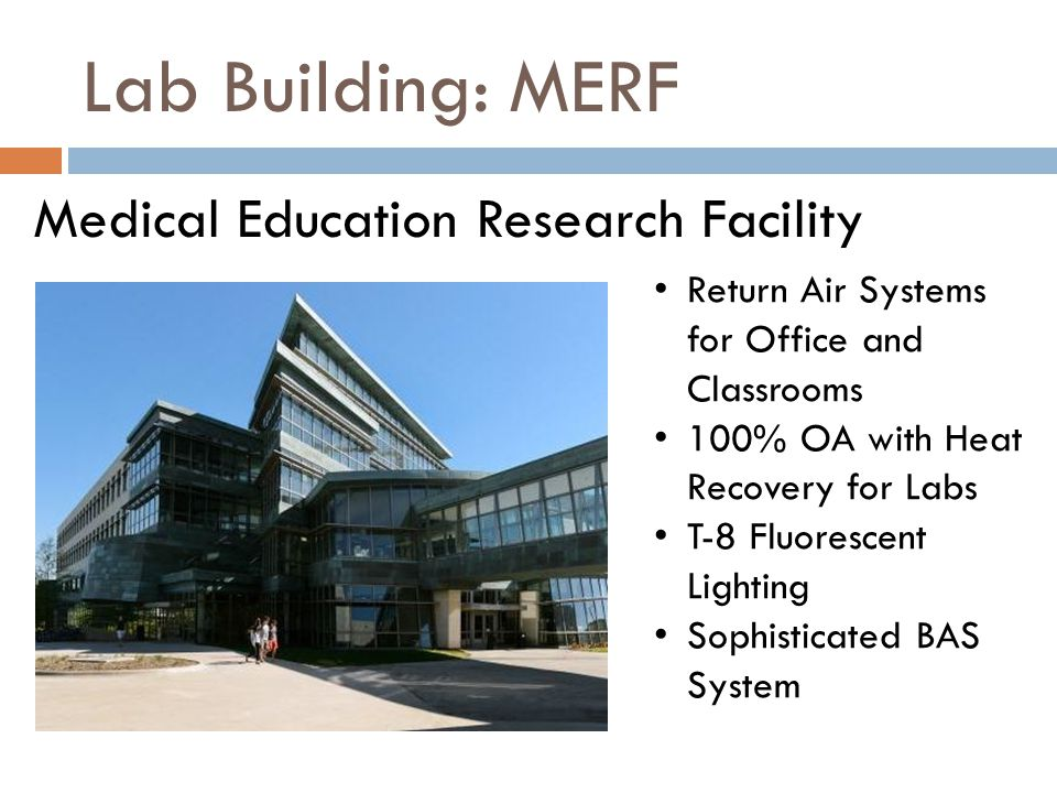 Lab Building: MERF Medical Education Research Facility Return Air Systems for Office and Classrooms 100% OA with Heat Recovery for Labs T-8 Fluorescent Lighting Sophisticated BAS System