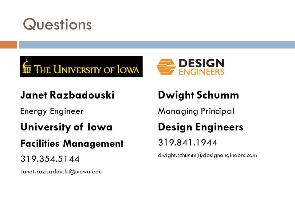 Questions Dwight Schumm Managing Principal Design Engineers 319.841.1944 dwight.schumm@designengineers.com Janet Razbadouski Energy Engineer University of Iowa Facilities Management 319.354.5144 Janet-razbadouski@uiowa.edu