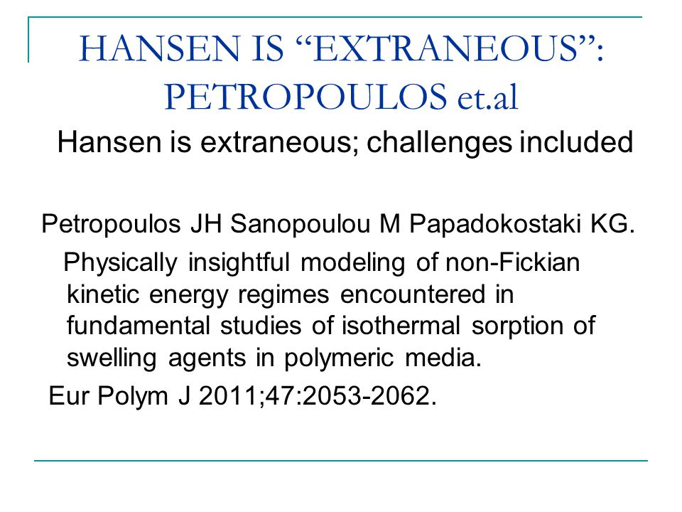 HANSEN IS EXTRANEOUS : PETROPOULOS et.al Hansen is extraneous; challenges included Petropoulos JH Sanopoulou M Papadokostaki KG.