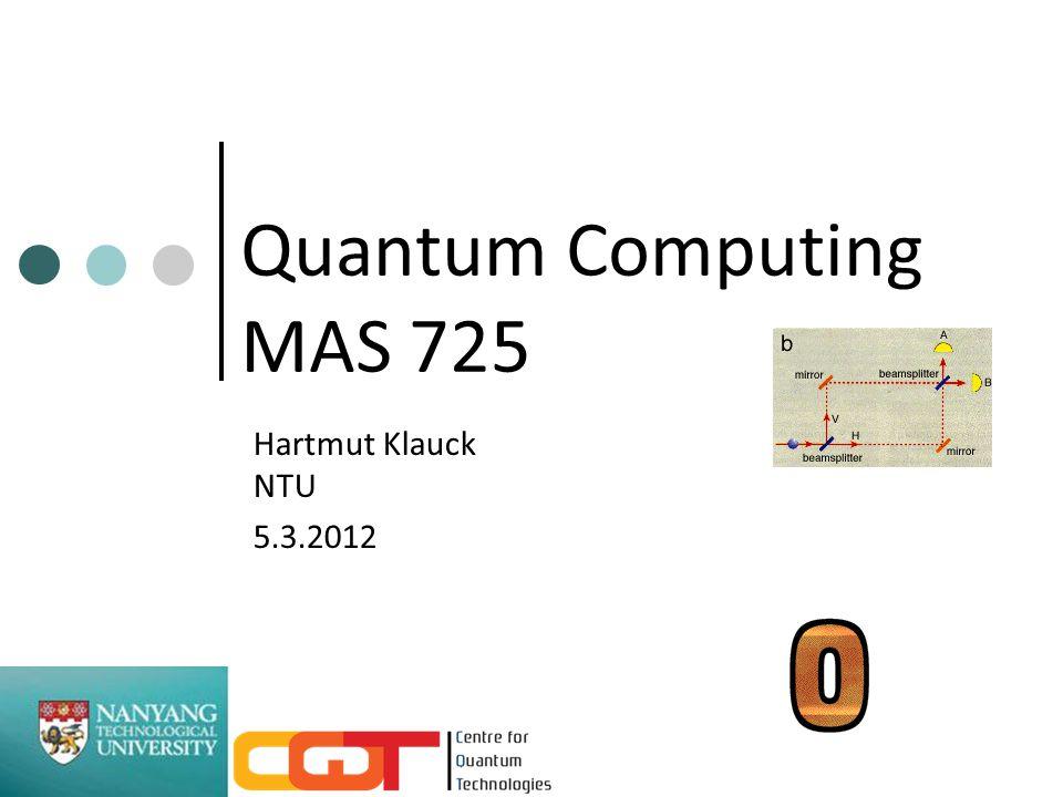 Quantum Computing MAS 725 Hartmut Klauck NTU 5.3.2012
