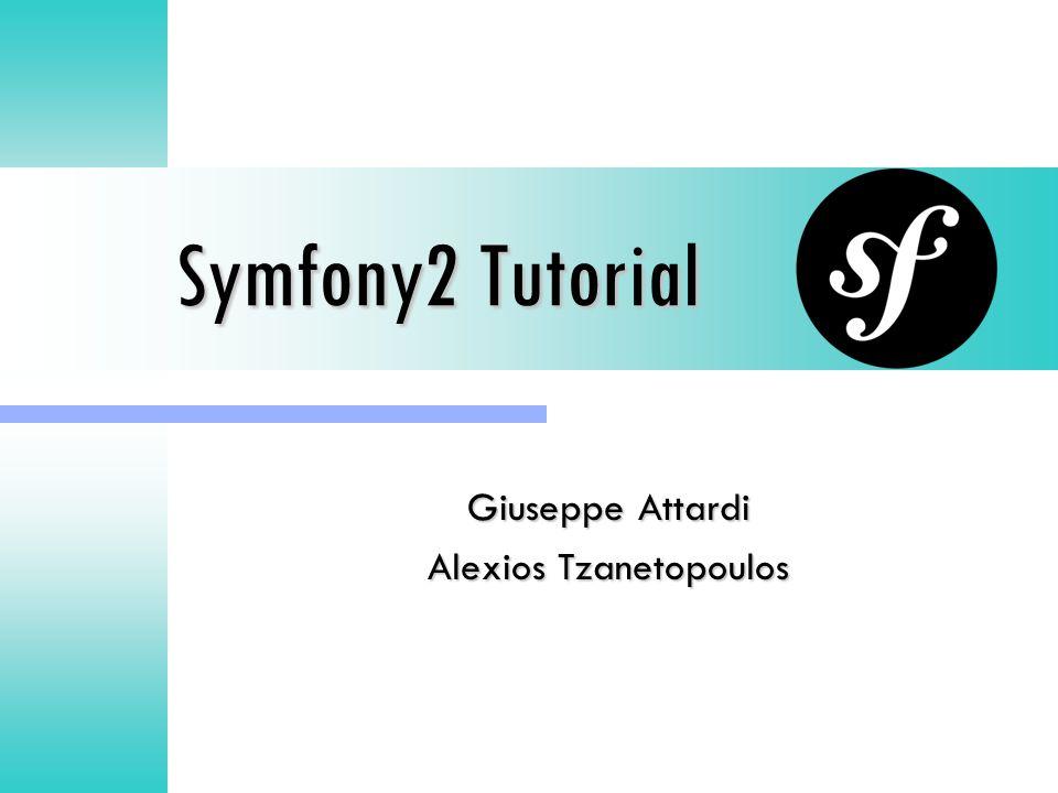 Symfony2 Tutorial Giuseppe Attardi Alexios Tzanetopoulos