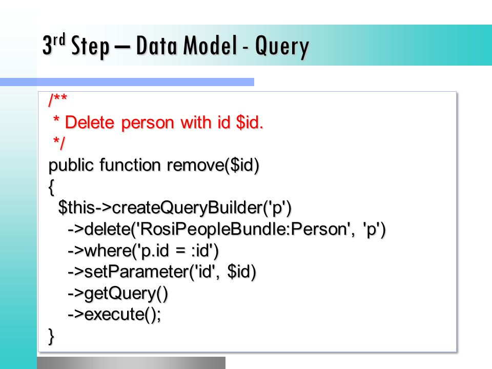 3 rd Step – Data Model - Query /** /** * Delete person with id $id.