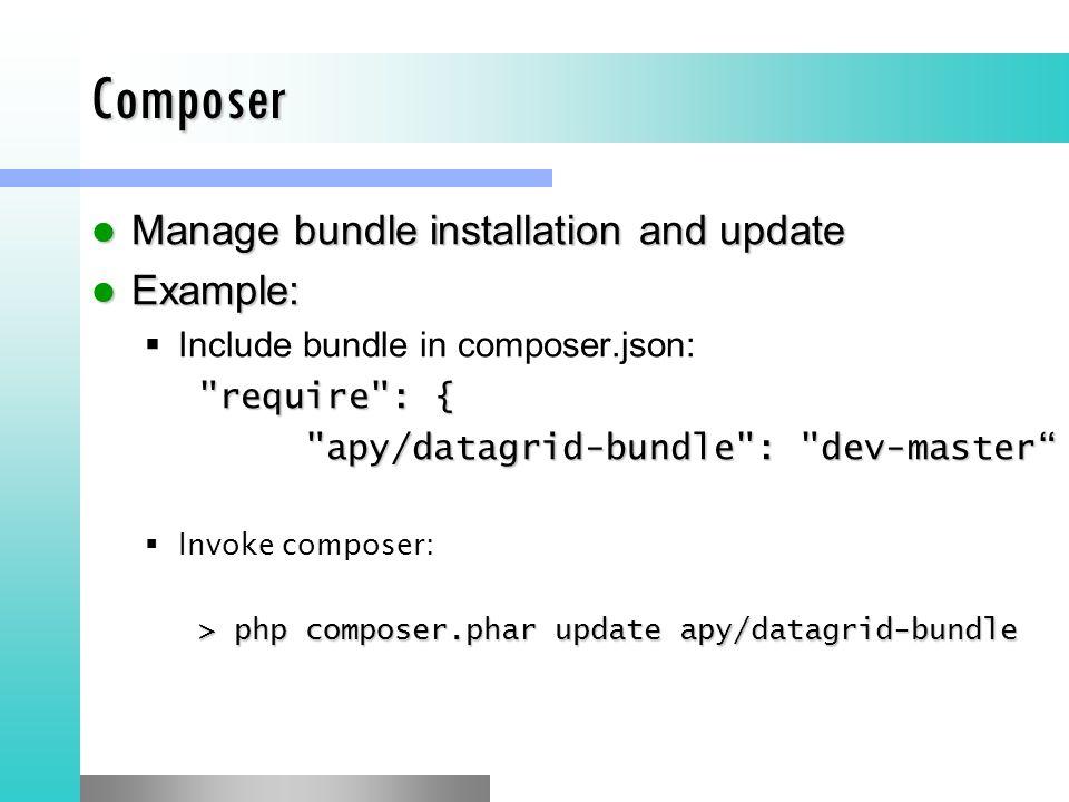 Composer Manage bundle installation and update Manage bundle installation and update Example: Example:  Include bundle in composer.json: require : { apy/datagrid-bundle : dev-master  Invoke composer: > php composer.phar update apy/datagrid-bundle