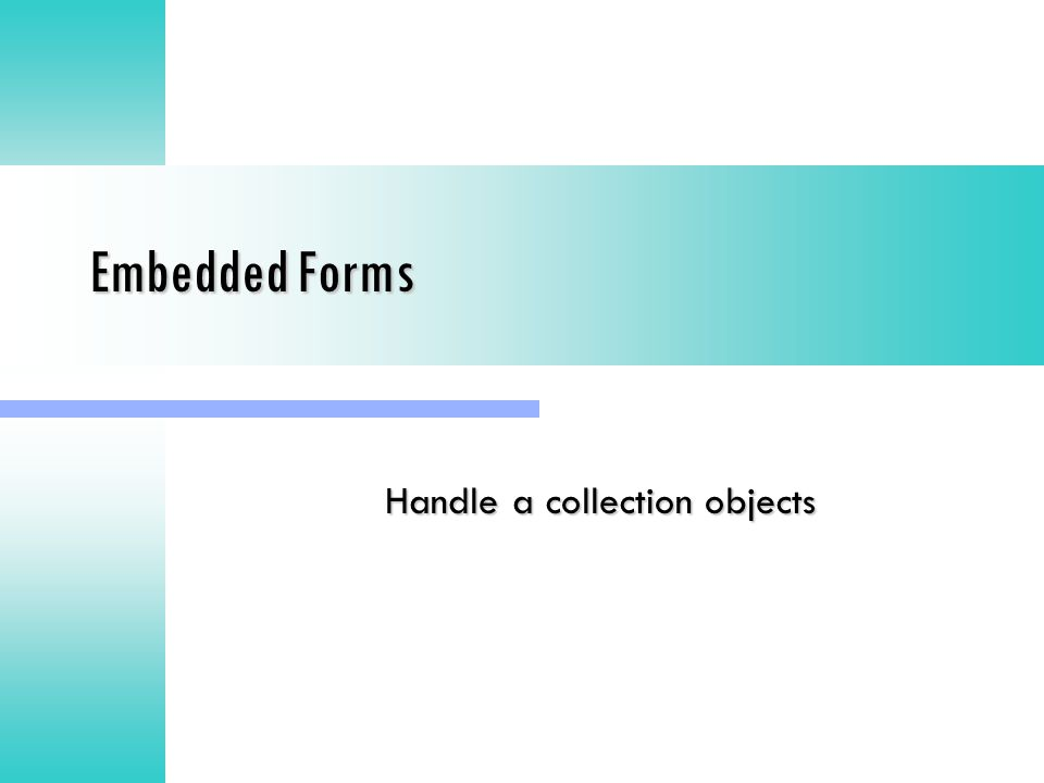 Embedded Forms Handle a collection objects