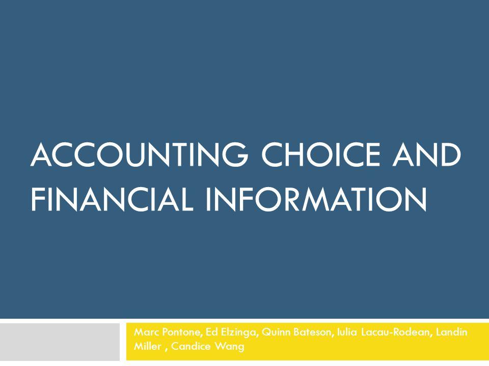 ACCOUNTING CHOICE AND FINANCIAL INFORMATION Marc Pontone, Ed Elzinga, Quinn Bateson, Iulia Lacau-Rodean, Landin Miller, Candice Wang