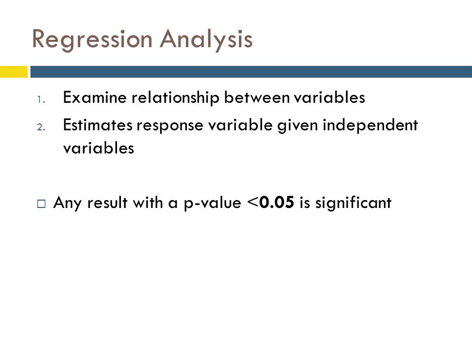 Regression Analysis 1. Examine relationship between variables 2.