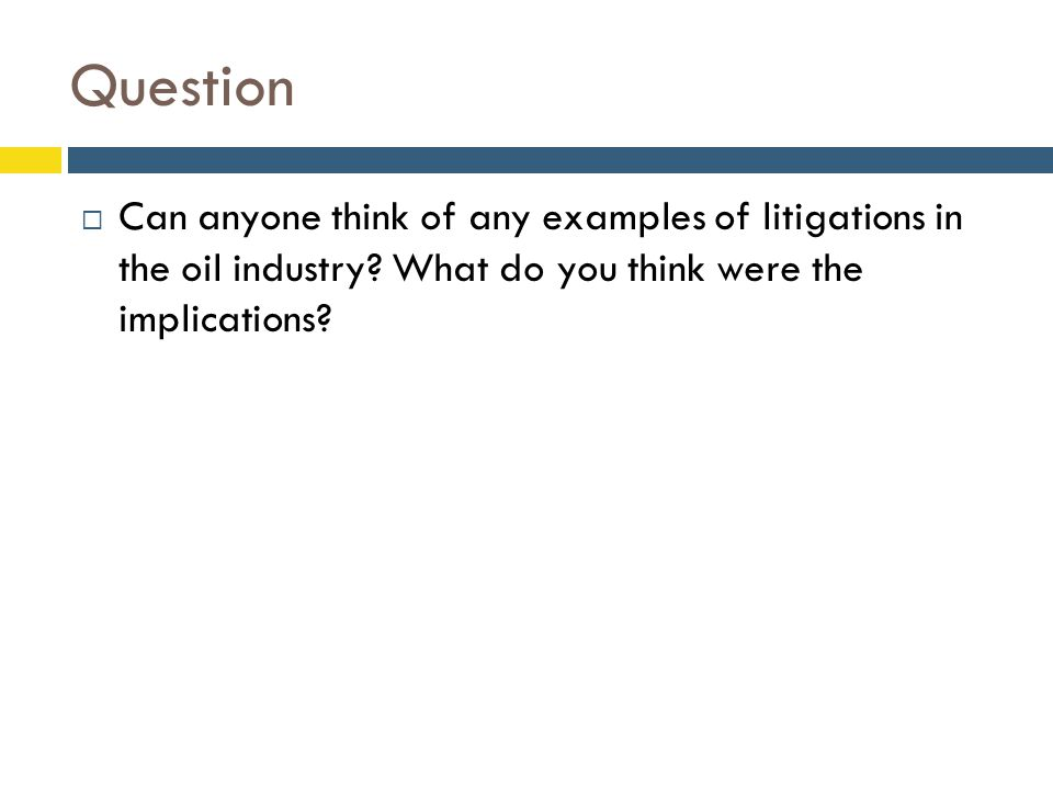 Question  Can anyone think of any examples of litigations in the oil industry? What do you think were the implications?