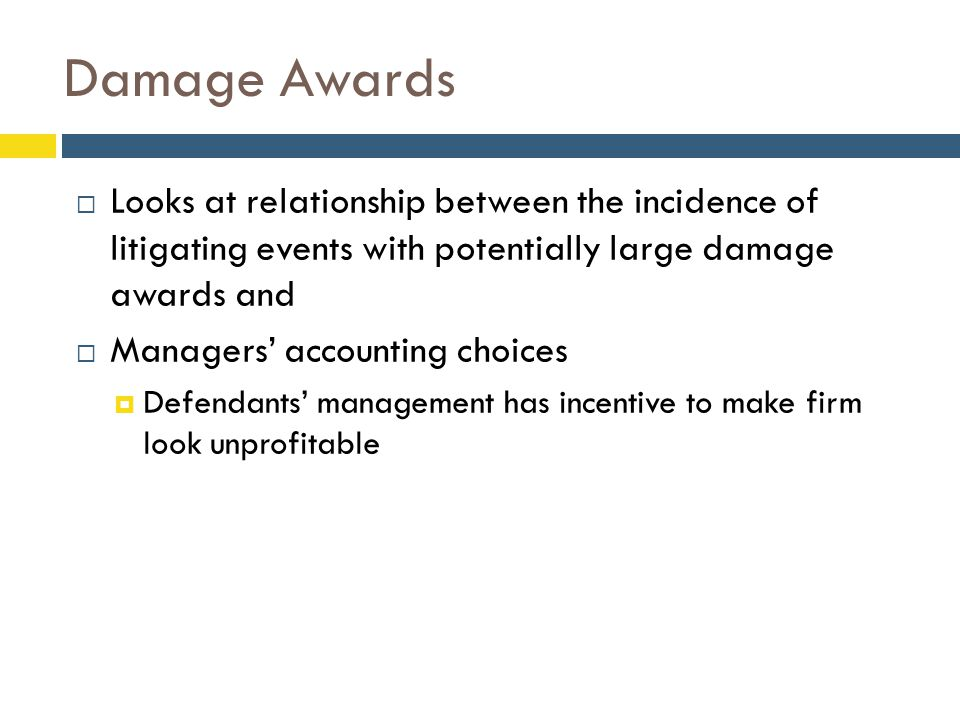 Damage Awards  Looks at relationship between the incidence of litigating events with potentially large damage awards and  Managers' accounting choic