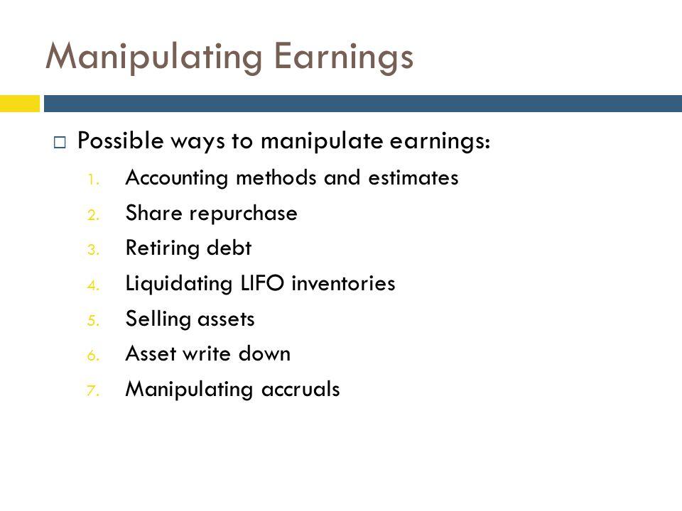 Manipulating Earnings  Possible ways to manipulate earnings: 1.