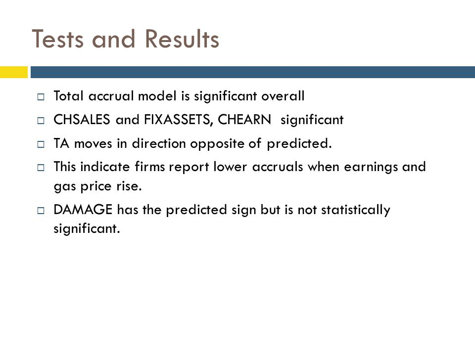 Tests and Results  Total accrual model is significant overall  CHSALES and FIXASSETS, CHEARN significant  TA moves in direction opposite of predicted.