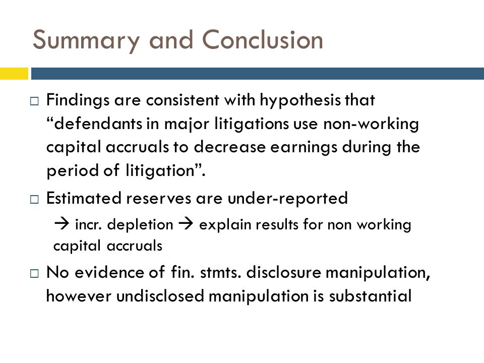"Summary and Conclusion  Findings are consistent with hypothesis that ""defendants in major litigations use non-working capital accruals to decrease ea"