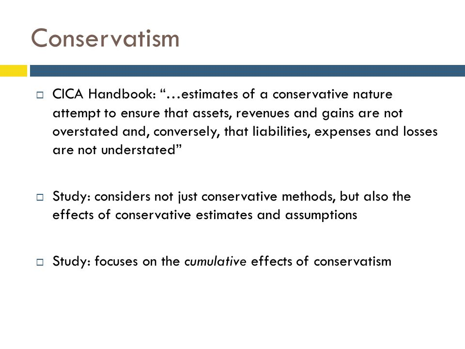 "Conservatism  CICA Handbook: ""…estimates of a conservative nature attempt to ensure that assets, revenues and gains are not overstated and, conversel"