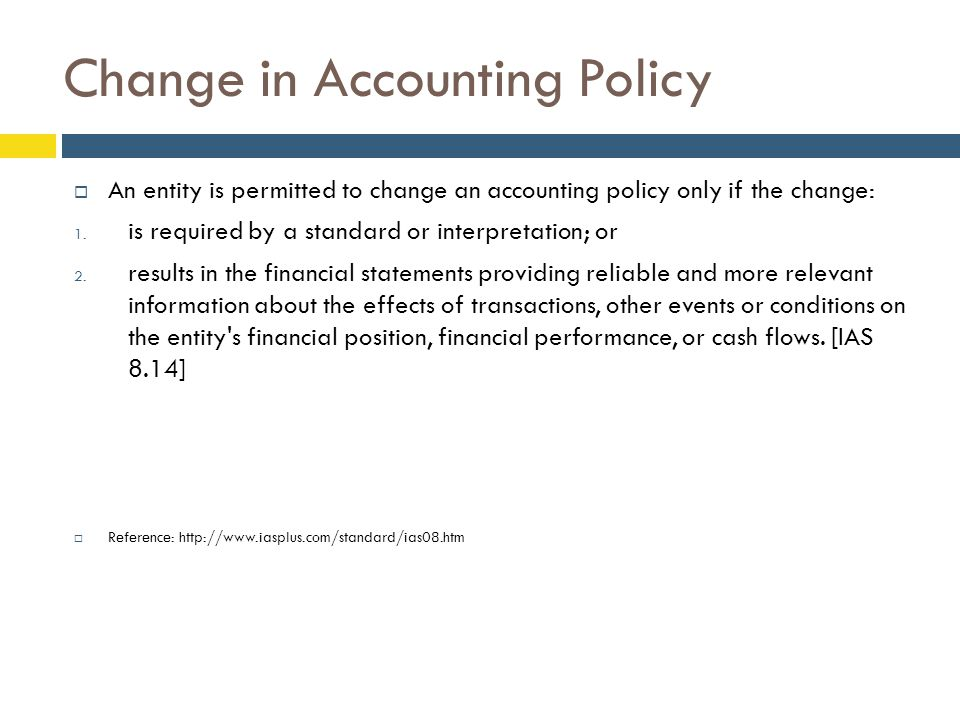 Change in Accounting Policy  An entity is permitted to change an accounting policy only if the change: 1.