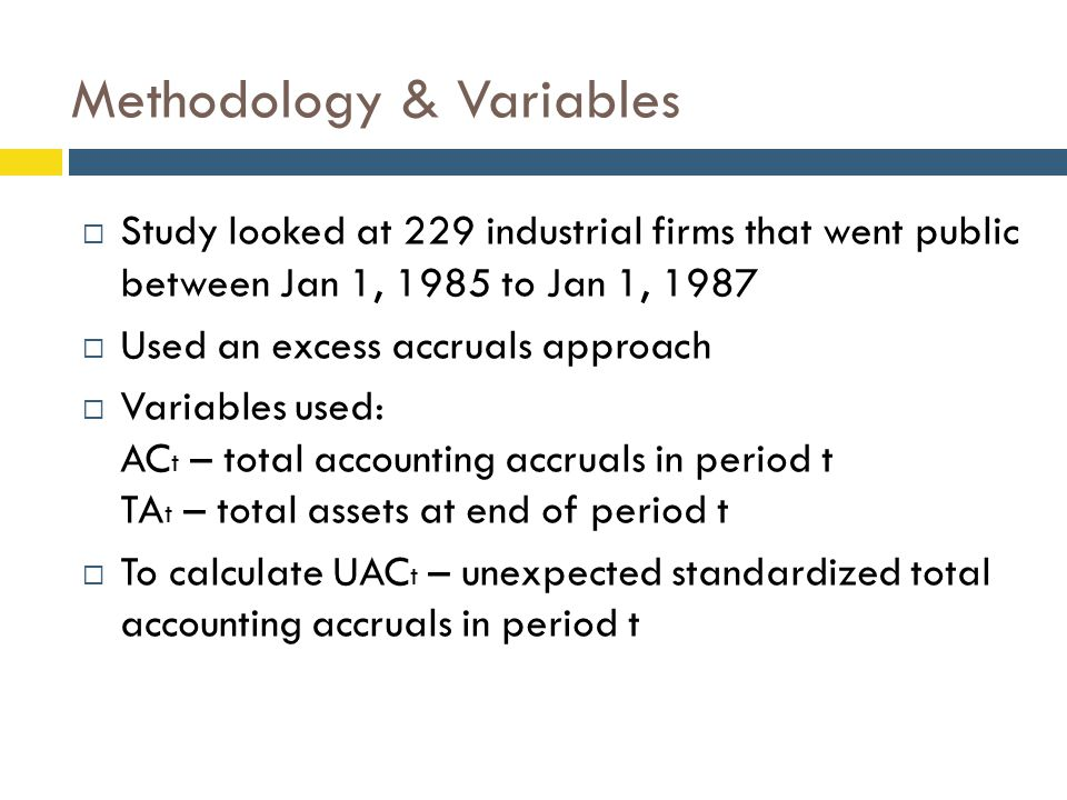  Study looked at 229 industrial firms that went public between Jan 1, 1985 to Jan 1, 1987  Used an excess accruals approach  Variables used: AC t –