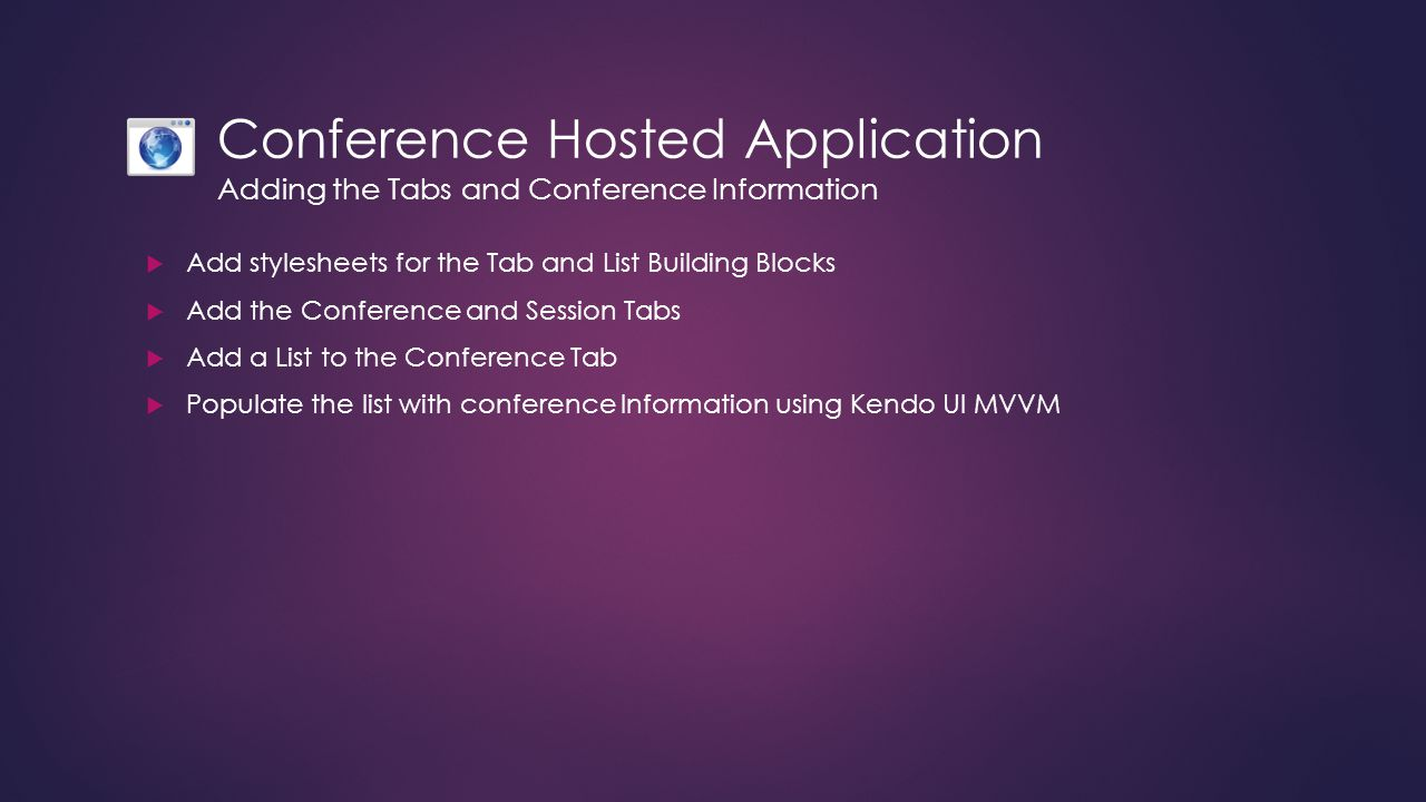 Conference Hosted Application Adding the Tabs and Conference Information  Add stylesheets for the Tab and List Building Blocks  Add the Conference a