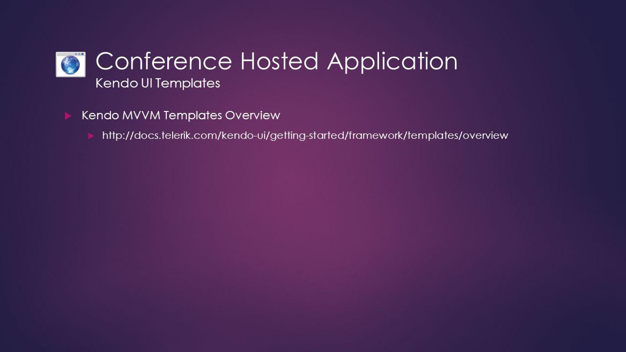 Conference Hosted Application Kendo UI Templates  Kendo MVVM Templates Overview  http://docs.telerik.com/kendo-ui/getting-started/framework/template