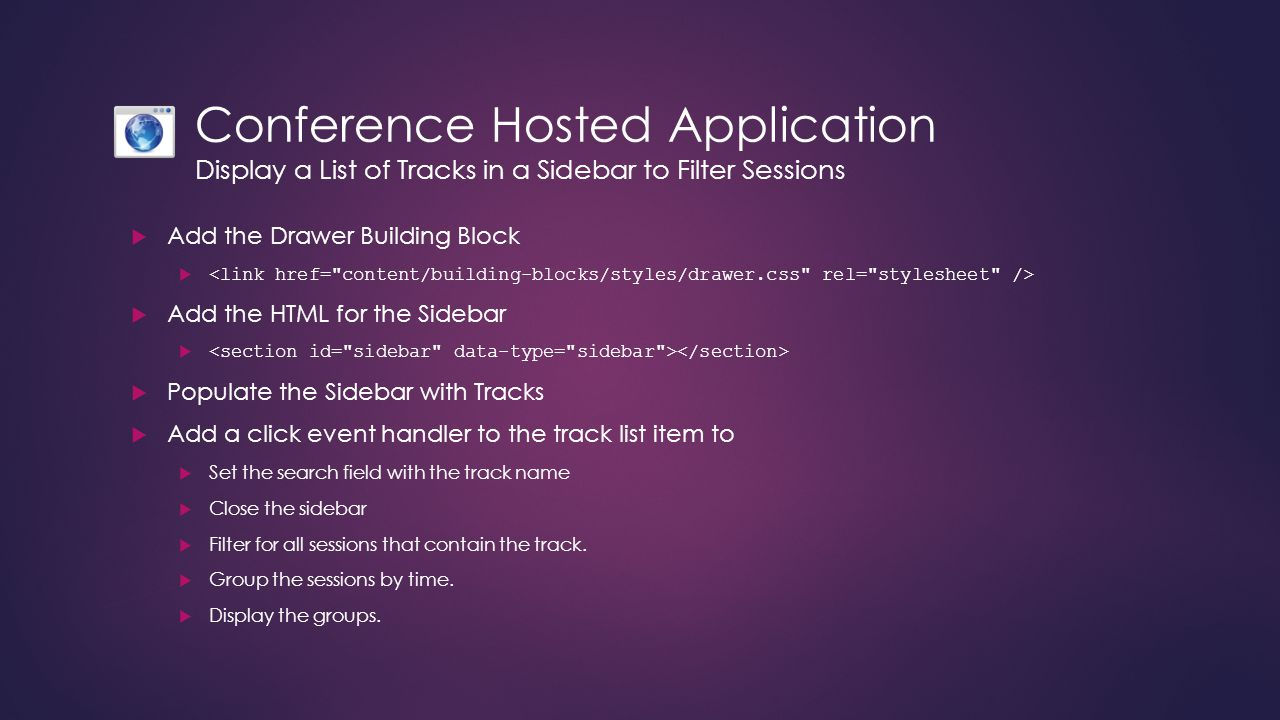 Conference Hosted Application Display a List of Tracks in a Sidebar to Filter Sessions  Add the Drawer Building Block   Add the HTML for the Sideba