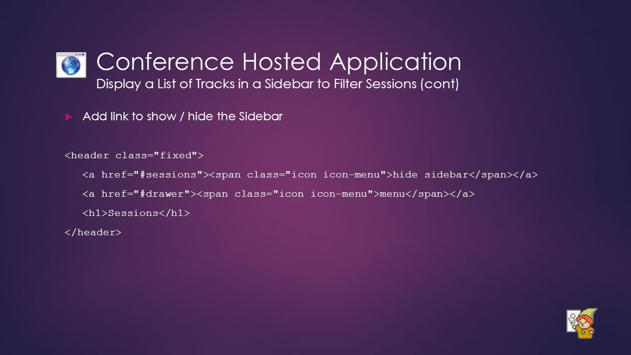 Conference Hosted Application Display a List of Tracks in a Sidebar to Filter Sessions (cont)  Add link to show / hide the Sidebar hide sidebar menu Sessions