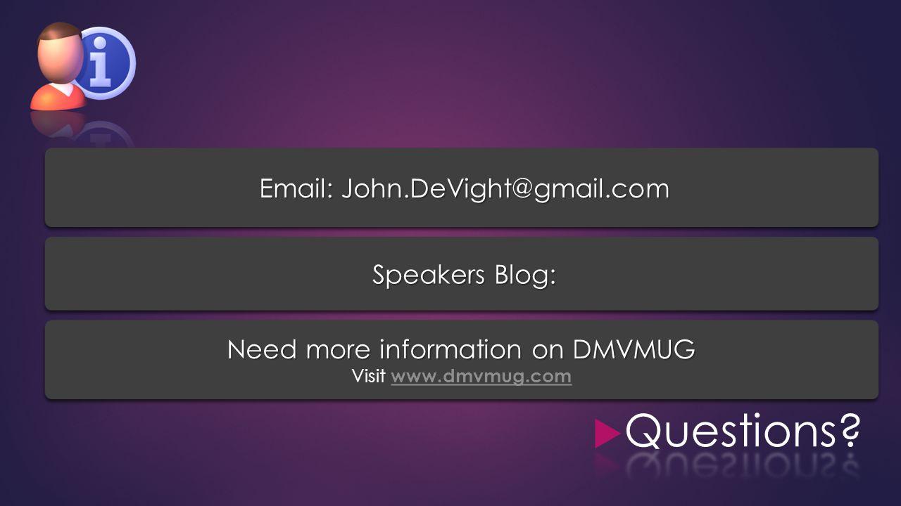 Speakers Blog: Email: John.DeVight@gmail.com Need more information on DMVMUG Visit www.dmvmug.com www.dmvmug.com Need more information on DMVMUG Visit