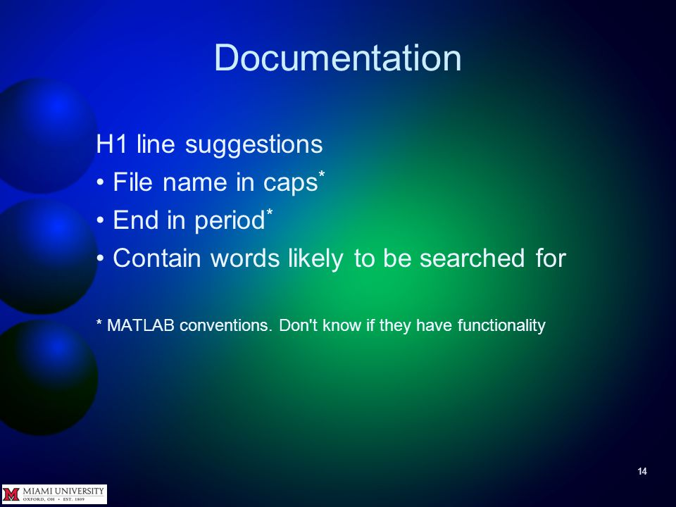 Documentation 14 H1 line suggestions File name in caps * End in period * Contain words likely to be searched for * MATLAB conventions. Don't know if t